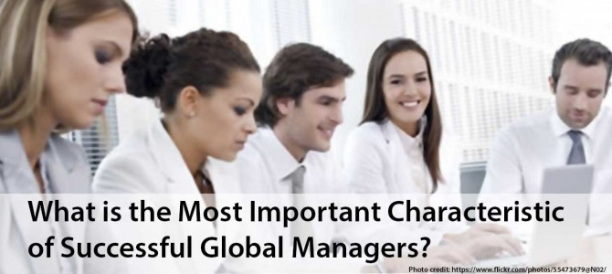The Most Important Characteristic of Successful Managers in Global Businesses